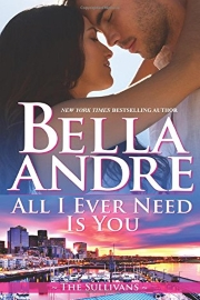 All I Ever Need Is You: The Sullivans by Bella Andre
