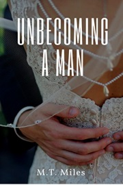 Unbecoming A Man by M. T. Miles